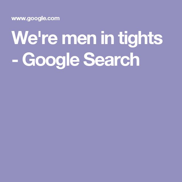We're men in tights - Google Search