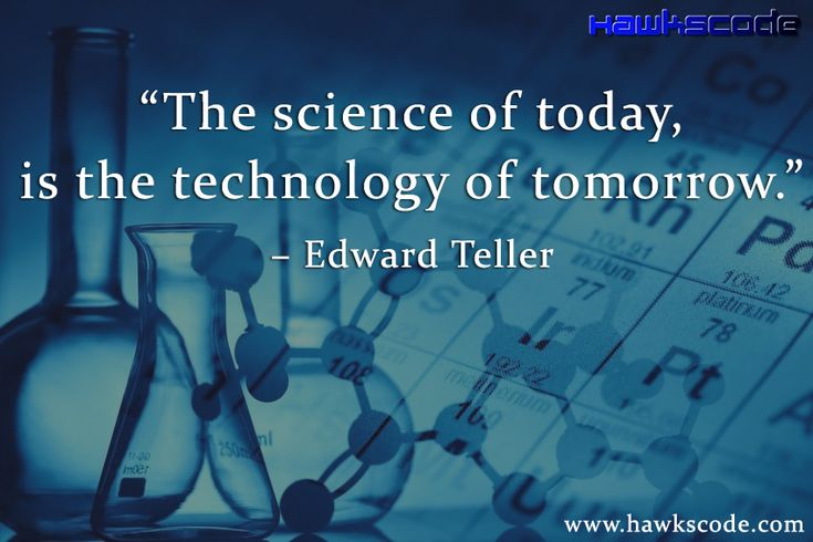 The #science  of today is the #technology  of tomorrow. #inspirational