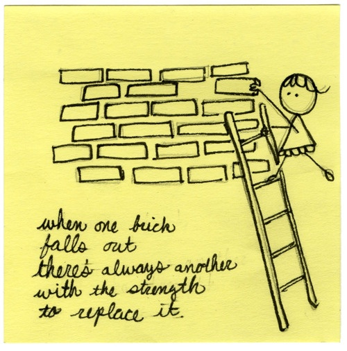 when one brick falls out there's always another with the strength to replace it