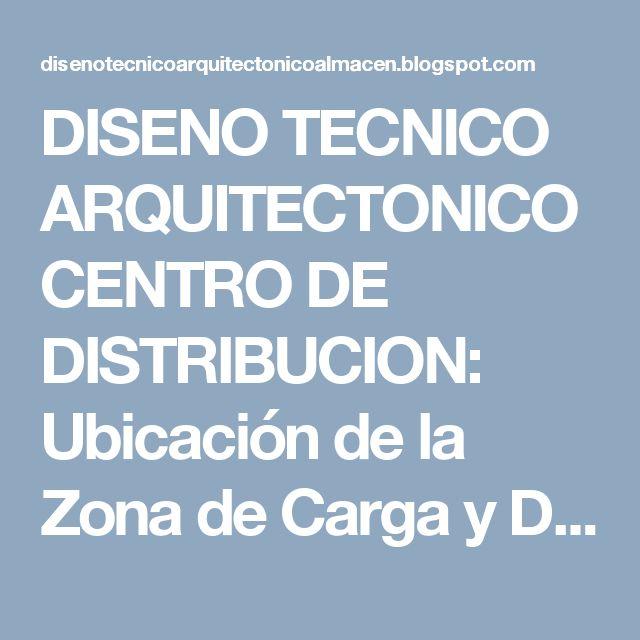 DISENO TECNICO ARQUITECTONICO CENTRO DE DISTRIBUCION: Ubicación de la Zona de Carga y Descarga