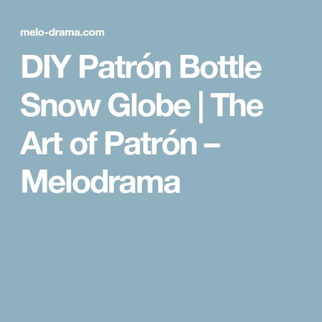 DIY Patrón Bottle Snow Globe   The Art of Patrón – Melodrama