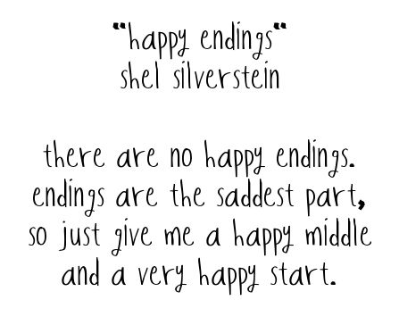 There are no happy endings. Endings are the saddest part, so just