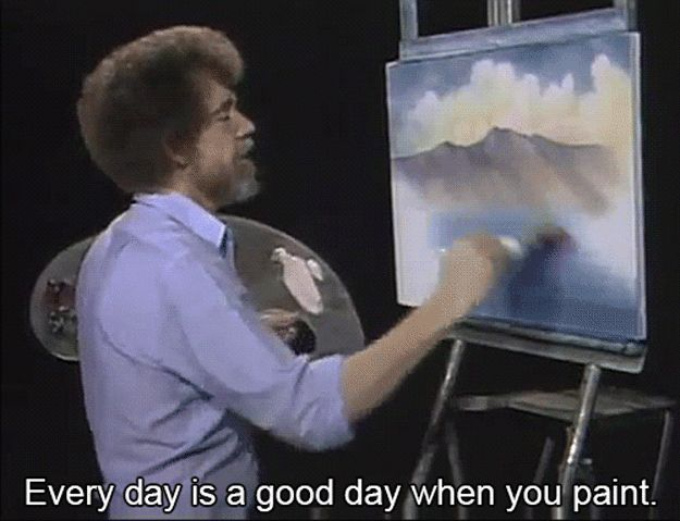 20 Essential Life Lessons From Bob Ross Every day is a good day when you do what you love to do.