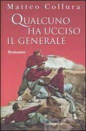 Qualcuno ha ucciso il generale - Collura Matteo - Libro - Longanesi