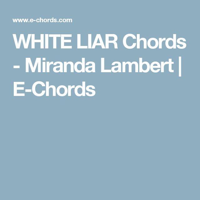 WHITE LIAR Chords - Miranda Lambert | E-Chords
