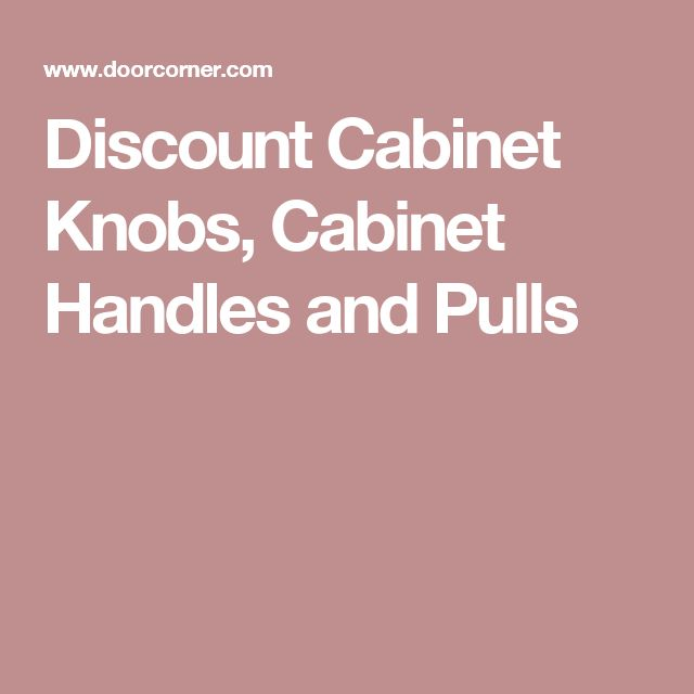 Discount Cabinet Knobs, Cabinet Handles and Pulls