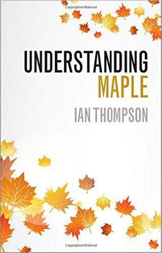 Understanding Maple by Ian Thompson [2016]