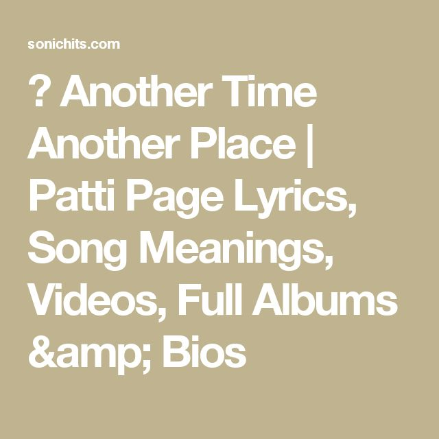 ▶ Another Time Another Place | Patti Page Lyrics, Song Meanings, Videos, Full Albums & Bios