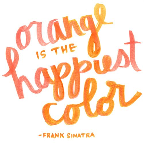 Well said, Frank, well said.: Happiest Colors, Orange Crushes, Orange You Glad, Favorite Colors, Quote, Happy Colors, Colors Psychology, Frank Sinatra, Photos Challenges