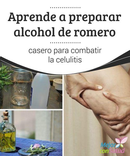 Aprende a preparar alcohol de romero casero para combatir la celulitis  La…  We Love :) Nos encanta :)