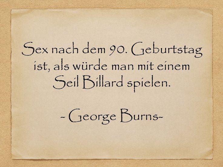 Geburtstagssprüche - Sex nach dem 90. Geburtstag ist, als würde man mit einem Seil Billard spielen. - George Burns