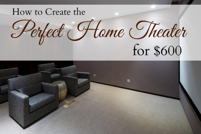 How to Create the Perfect Home Theater for $600
