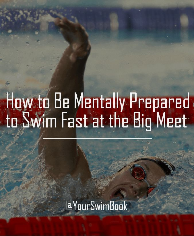 How to Be Mentally Prepared to Swim Fast at the Big Meet