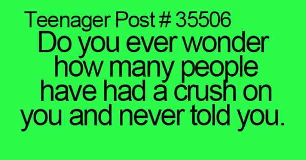 Teenager Post #35506 ~ Do you ever wonder how many people have had a crush on you and never told you. ☮ | cort | Pinterest | Crush on you, Dr. who and Teenagers