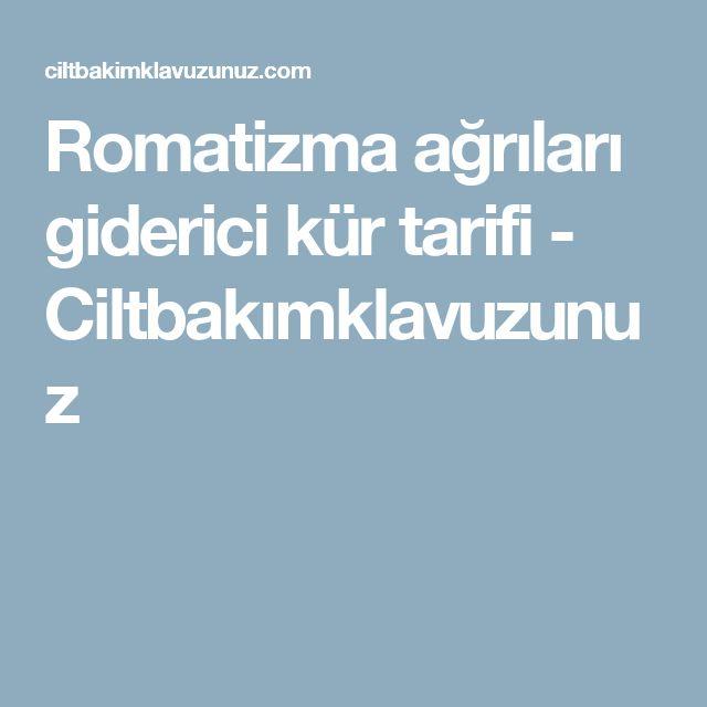 Romatizma ağrıları giderici kür tarifi - Ciltbakımklavuzunuz