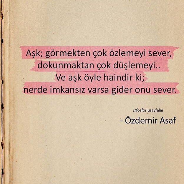 Aşk; görmekten çok özlemeyi sever, dokunmaktan çok düşlemeyi... Ve aşk öyle haindir ki; nerde imkansız varsa gider onu sever. -Özdemir Asaf #özdemirasaf