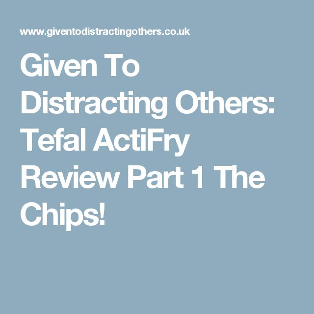 Given To Distracting Others: Tefal ActiFry Review Part 1 The Chips!