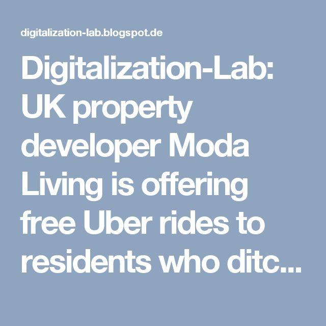 Digitalization-Lab: UK property developer Moda Living is offering free Uber rides to residents who ditch parking spaces and cars