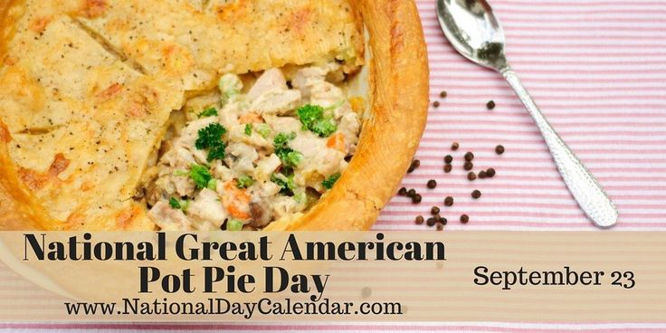 NATIONAL GREAT AMERICAN POT PIE DAY National Great American Pot Pie Day is observed annually on September 23rd. A baked savory pietypicallywith both a bottom and a flaky top crust is served oft…