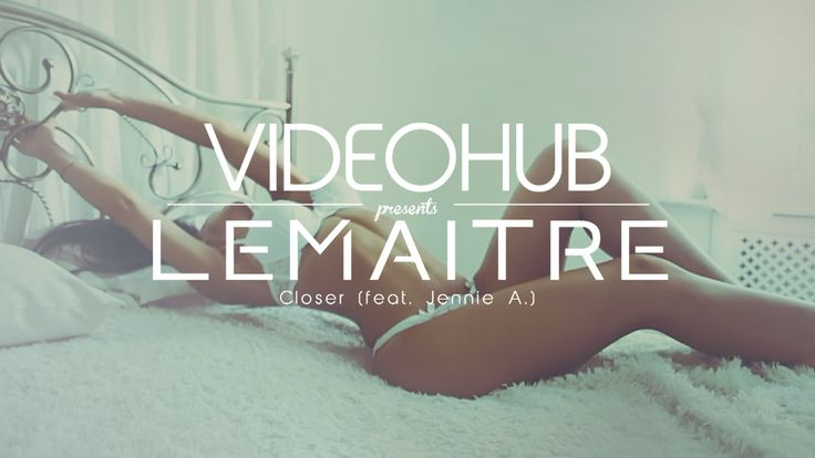Lemaitre - Closer (feat. Jennie A) (VideoHUB)