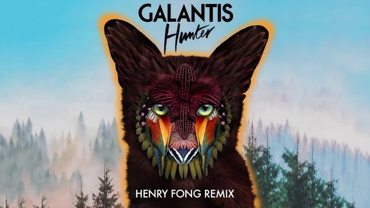 Galantis - Hunter (Henry Fong Remix)