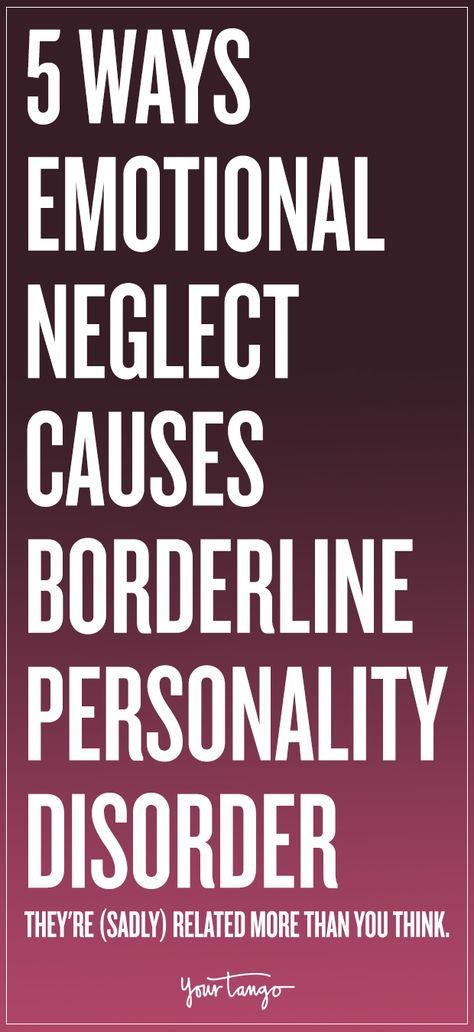 Emotional Neglect Causes Borderline Personality Disorder... can be from anyone important to you even if your parents care.. but don't realize someone else is abusing you