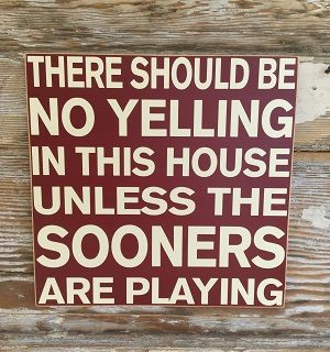 There Should Be No Yelling In This House Unless The Sooners Are Playing. Wood Sign. Funny Sports Wood Sign. Oklahoma Sooners.