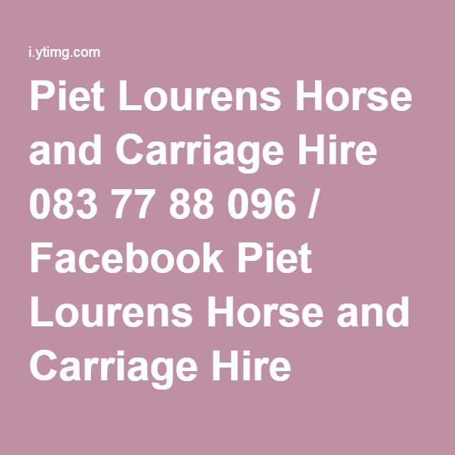 Piet Lourens Horse and Carriage Hire 083 77 88 096 / Facebook Piet Lourens Horse and Carriage Hire