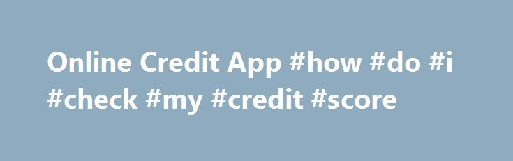 Online Credit App #how #do #i #check #my #credit #score http://credit.remmont.com/online-credit-app-how-do-i-check-my-credit-score/  #online credit # Privacy Statement In accordance with federal regulations, we are giving you this Privacy Notice to tell you Read More...The post Online Credit App #how #do #i #check #my #credit #score appeared first on Credit.