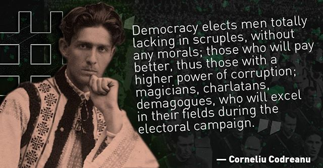 """Democracy elects men totally lacking in scruples, without any morals; those who will pay better, thus those with a higher power of corruption; magicians, charlatans, demagogues, who will excel in their fields during the elector campaign."" - Corneliu Zelea Codreanu, Founder of the Romanian Iron Guard #Christian #Bible #Fascism #Corporatism #Imperialism #Authoritarian #Revolution #Mussolini #Politics #Romania"