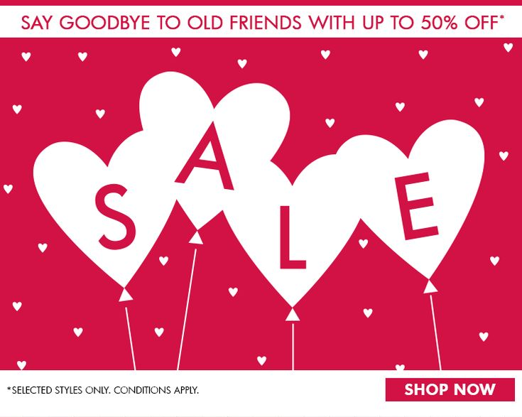 SAY GOODBYE TO OLD FRIENDS WITH UP TO 50% OFF SELECTED STYLES ONLY. Conditions apply.  SHOP NOW >>