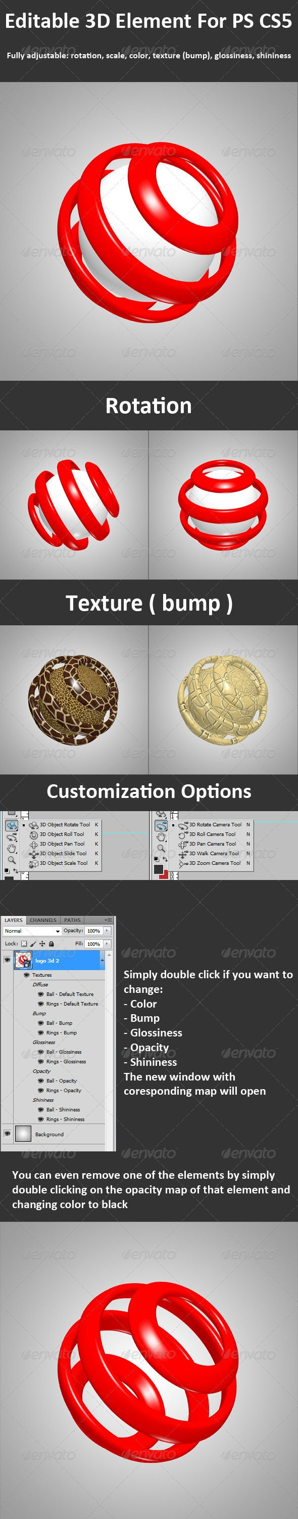 3D Element ( Layer ) For PS CS5, Full 3d Options  #GraphicRiver        Fully customizable 3d element, layer for CS5 Extended You can:   Rotate it  Scale it  Color it, separated color/texture maps for both of the elements  Apply Texture, bump map for that texture  Adjust Shine, Gloss, Opacity, bump  Erase one of the elements by simply changing opacity color to black  Customization is done by simply double clicking on corresponding map in layer  Resolution: 2500×2500 Format: Psd ( layered )…