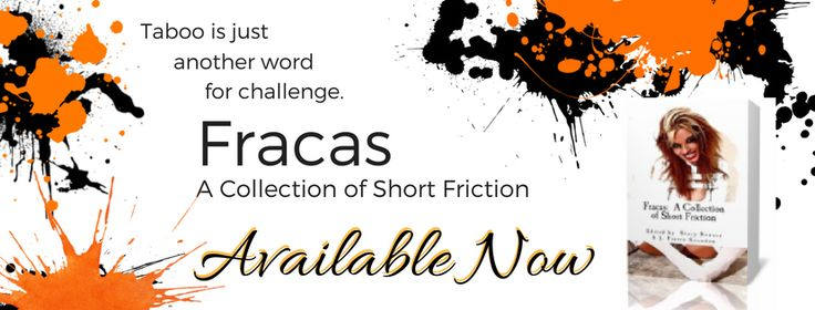 Taboo is just another word for challenge. Fracas: A Collection of Short Friction, short story anthology including works from BC Brown, J. Travis Grundon, and more!