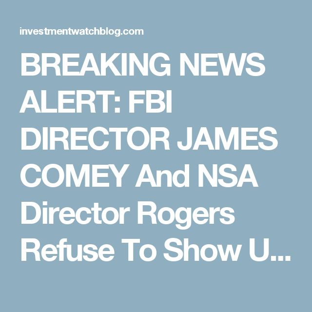 BREAKING NEWS ALERT:  FBI DIRECTOR JAMES COMEY And NSA Director Rogers Refuse To Show Up On Capitol Hill TODAY For Classified Hearing! – InvestmentWatch