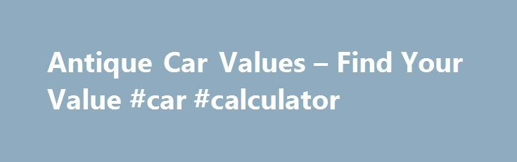 Antique Car Values – Find Your Value #car #calculator http://car.remmont.com/antique-car-values-find-your-value-car-calculator/  #find value of car # Featured Classifying an Antique Car The definition of an antique car is as follows: an antique car is generally defined as a vehicle over 45 years of age .  This is the Antique Automobile Club of America s direct definition. So who is this club and why does their […]The post Antique Car Values – Find Your Value #car #calculator appeared first…