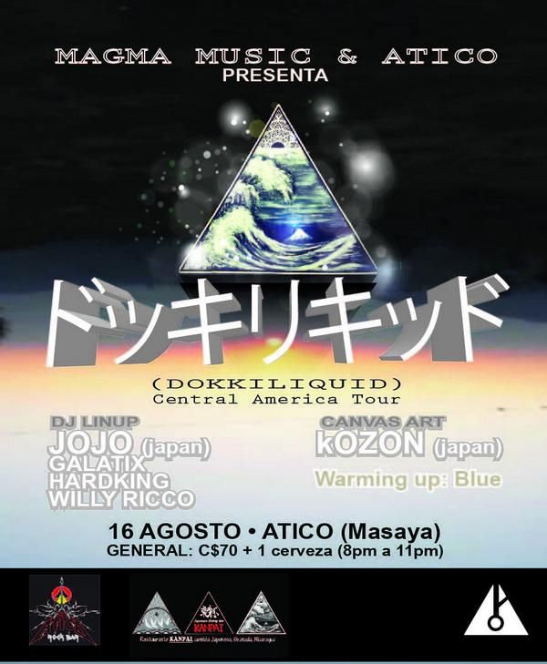 MAGMA MUSIC & ATICO presenta DOKKILIQUID central America Tour  JOJO & KOZON (Japan) GALATIX , HARDKING, WILLY RICCO  16 AGOSTO .... Masaya ATICO General C$ 70