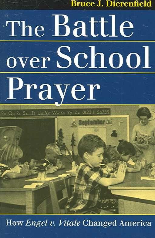 The Battle over School Prayer: How Engel V. Vitale Changed America