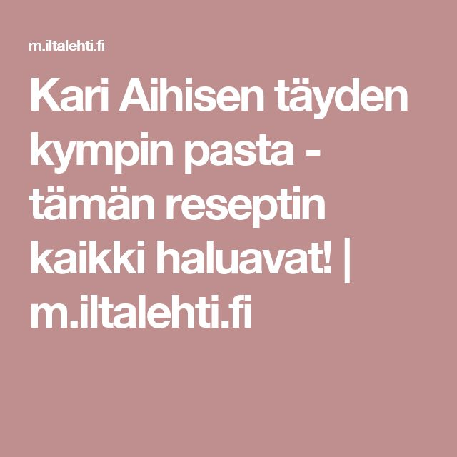 Kari Aihisen täyden kympin pasta - tämän reseptin kaikki haluavat! | m.iltalehti.fi