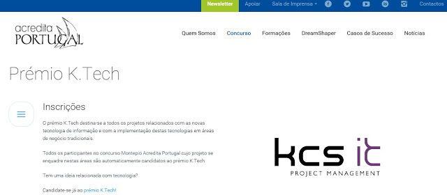 Prémio K.TECH contest - Acredita Portugal - apply until 15 JAN 2017           O Prémio K.Tech destina-se a todos osprojetos relacionados com as novas tecnologia de informação e com a implementação destas tecnologias em áreas de negócio tradicionais.    Todos os participantes no concurso Montepio Acredita Portugal cujo projeto se enquadre nestas áreas são automaticamente candidatos ao prémio K.Tech.    Tem uma ideia relacionada com tecnologia?    Candidate-se já ao prémio K.Tech!    Júri  Os…