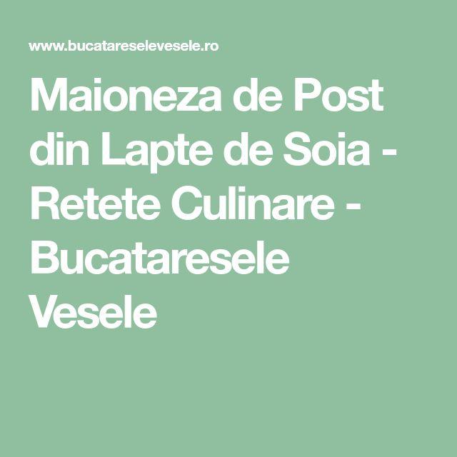 Maioneza de Post din Lapte de Soia - Retete Culinare - Bucataresele Vesele