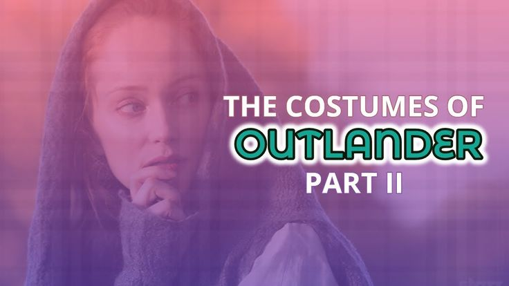 The Costumes Of Outlander Part II (The Lasses)