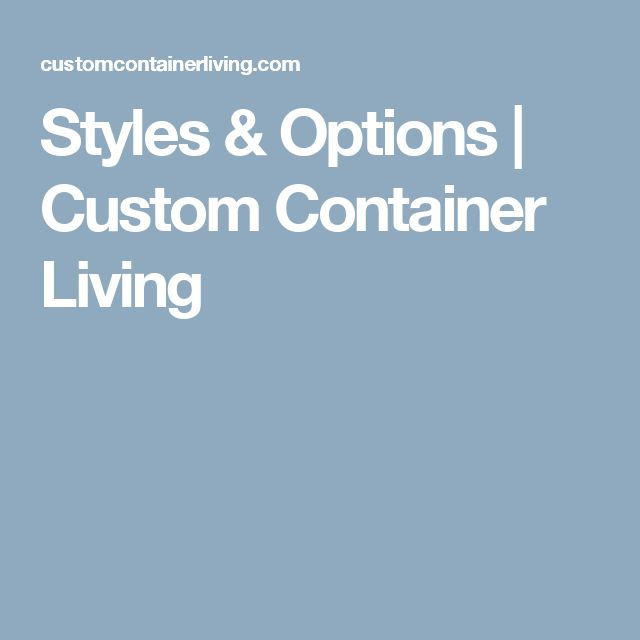 Styles & Options   Custom Container Living