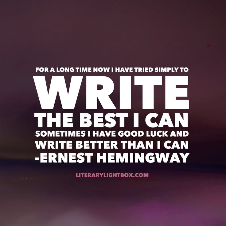 """For a long time now I have tried simply to write the best I can. Sometimes I have good luck and write better than I can."" - Ernest Hemingway Literary Lightbox #writing #writerslife #books"