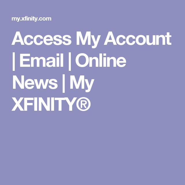 Access My Account | Email | Online News | My XFINITY®