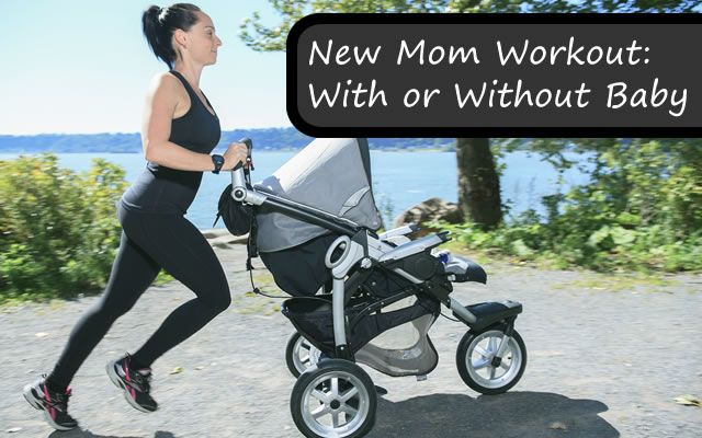 New Mom Workout, With or Without Baby