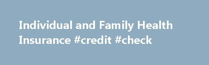 Individual and Family Health Insurance #credit #check http://insurance.nef2.com/individual-and-family-health-insurance-credit-check/  #health insurance # Assurant Health Important news regarding Assurant Health On June 10, 2015, Assurant Health s parent company, Assurant, Inc. announced an exit from the health insurance marketplace to focus on housing and lifestyle specialty protection products and services.... Read more