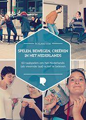 SPELEN, BEWEGEN, CREËREN IN HET NEDERLANDS - 60 taalspelen om het Nederlands (als vreemde taal) actief te beleven   Roeland vzw