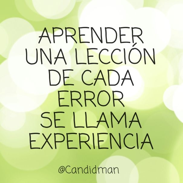 """""""Aprender una #Leccion de cada #Error se llama #Experiencia"""". @Candidman #Frases #Motivacionales"""