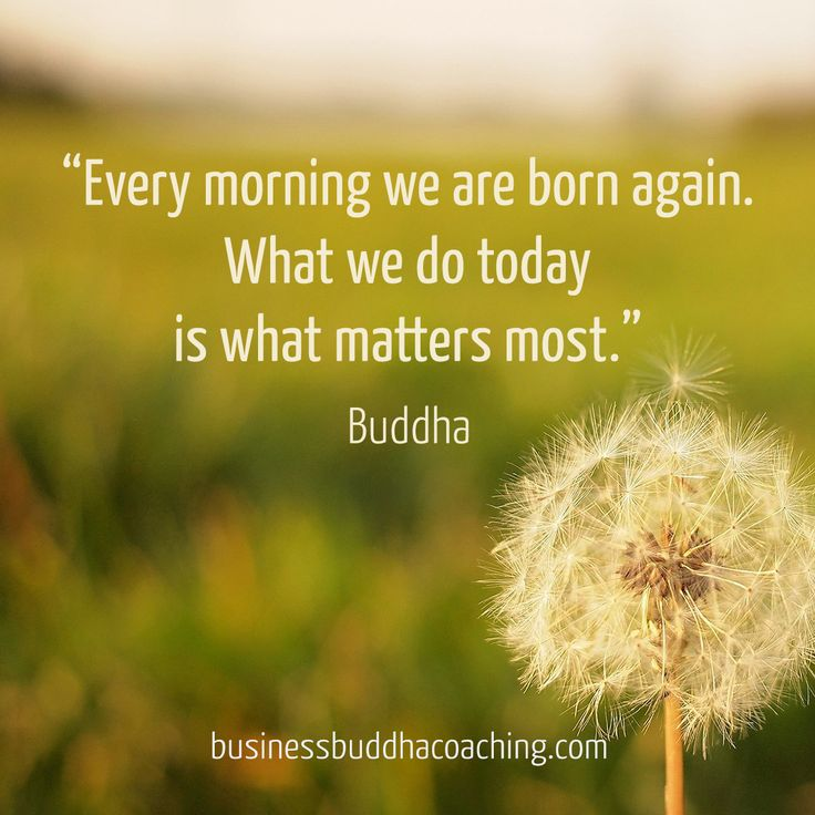 What you do today is what matters most. Happiness can only be found in the present.
