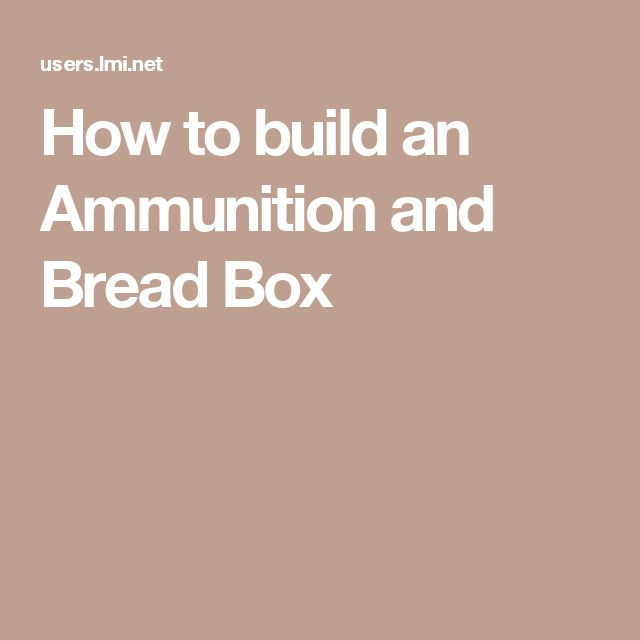How To Build An Ammunition And Bread Box Bread Boxes